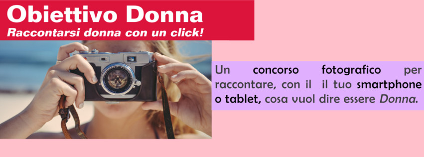 """""""Obiettivo Donna"""": raccontarsi donna attraverso la fotografia"""